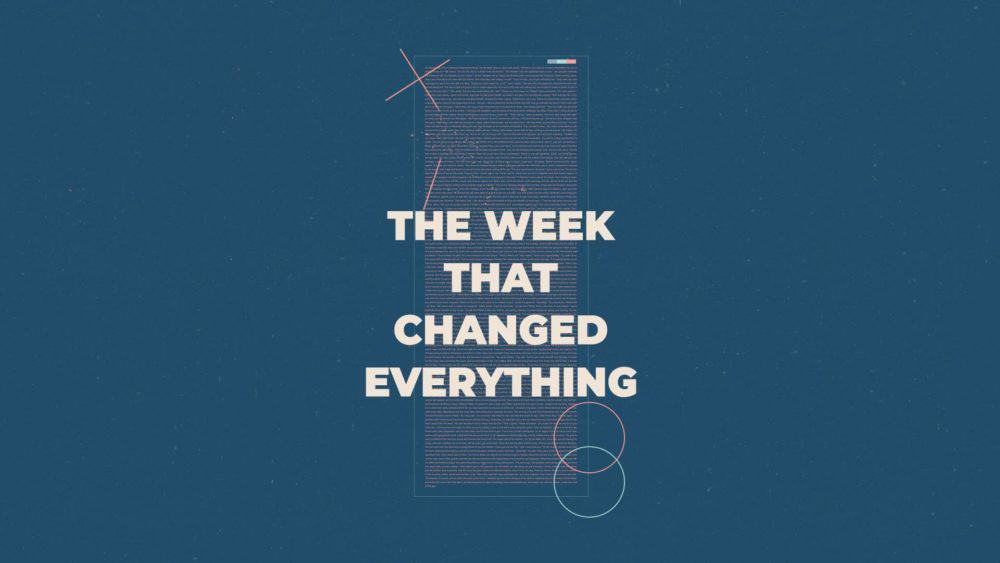 The Week That Changed Everything